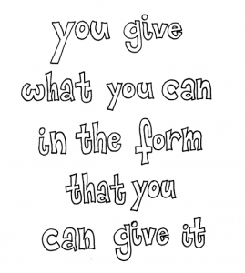 """you give what you can in the form that you can give it"""