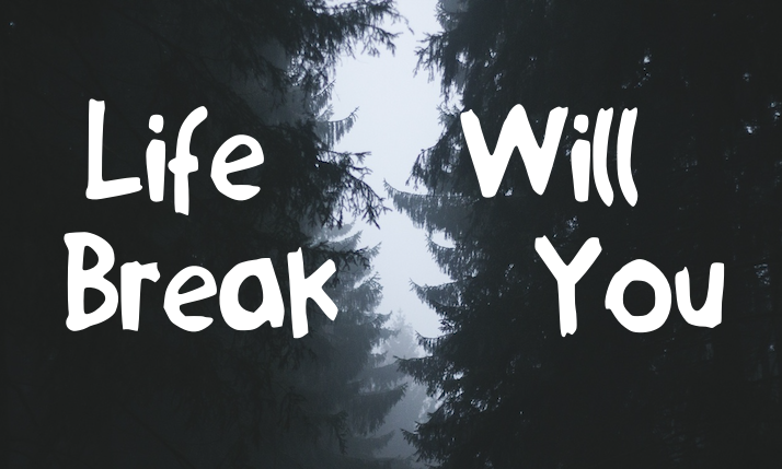 Life Will Break You