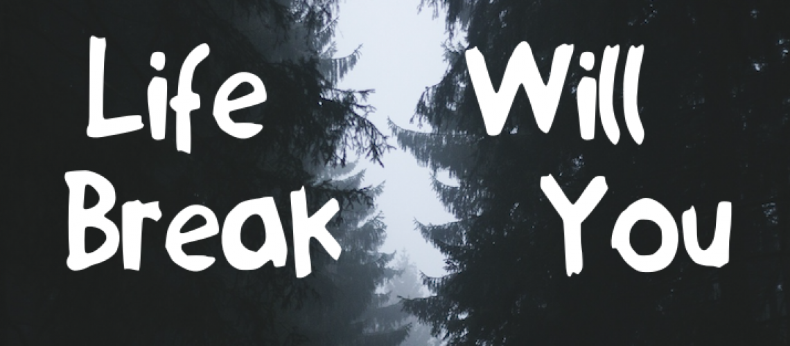 Life Will Break You